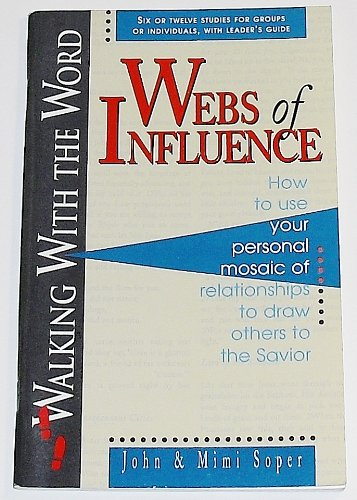 9780875095899: Webs of Influence: How to Use Your Personal Mosaic of Relationships to Draw Others to the Savior (Walking in the Word Bible Study Series)