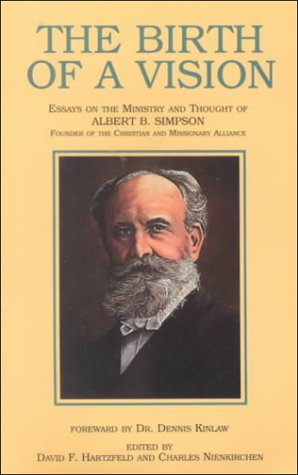 9780875095912: The Birth of a Vision: Essays on the Ministry and Thought of Albert B. Simpson