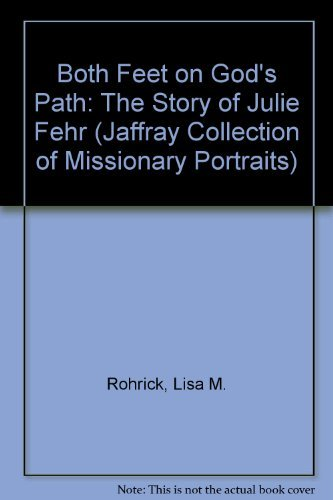9780875096728: Both Feet on God's Path: The Story of Julie Fehr (Jaffray Collection of Missionary Portraits)