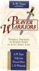 Prayer Warriors: Powerful Portraits of Soldiers Saints: A. W. Tozer,