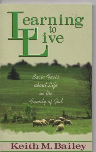 Learning to Live: Basic Facts About Life in the Family of God (9780875097091) by Keith M. Bailey