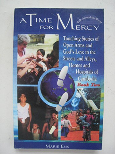 9780875097879: A time for mercy: Touching stories of open arms and God's love in the streets and alleys, homes and hospitals of Camboida (Walk around the world series)