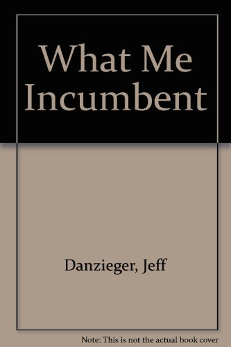 What Me Incumbent: Danzieger, Jeff