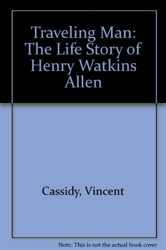The Traveling Man; The Life Story of Henry Watkins Allen,: CASSIDY, Vincent H. and Simpson, Amos E....