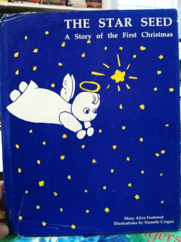 The Star Seed : a Story of the First Christmas: Fontenot, Mary Alice