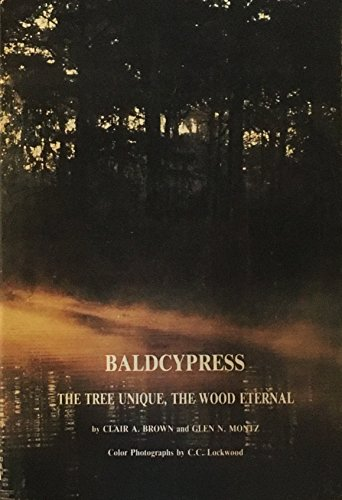Baldcypress: The tree unique, the wood eternal: Brown, Clair A