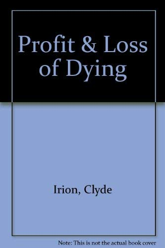 Profit & Loss of Dying [May 01, 1969] Irion, Clyde: Irion, Clyde