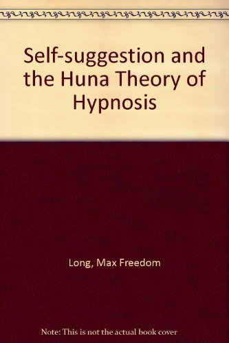 Self Suggestion & the New Huna Theory of Mesmerism & Hypnosis