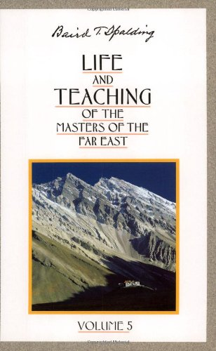 Life And Teaching Of The Masters Of: Baird T. Spalding