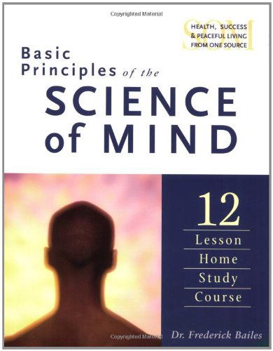 Basic Principles Of The Science Of Minds: 12 Lesson Home Study Course