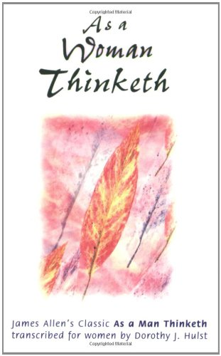 As a Woman Thinketh: Hulst, Dorothy; Allen, James