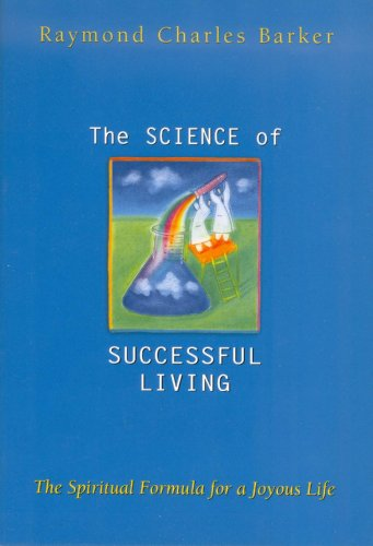 Science of Successful Living: RAYMOND CHARLES BARKER