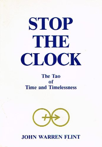 Stop the Clock Tao of Time and Timelessness: Flint, John Warren