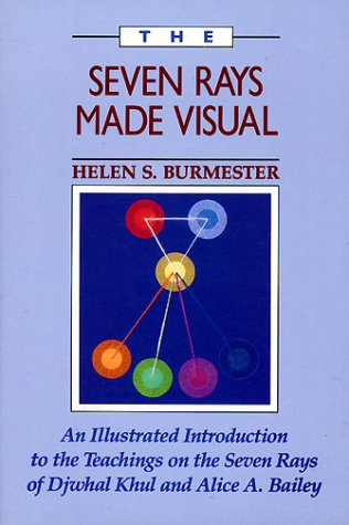 9780875165639: The Seven Rays Made Visual: An Illustrated Introduction to the Teaching on the Seven Rays of Djwhal Khul and Alice A. Bailey