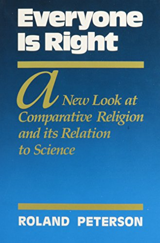 Everyone is Right: A New Look at Comparative Religion and Its Relation to Science: Peterson, Roland