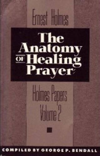 9780875166377: The Anatomy of Healing Prayer (The Holmes Papers, Vol 2)
