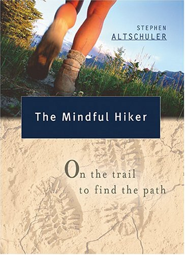 The Mindful Hiker: On the Trail to: Altschuler, Stephen