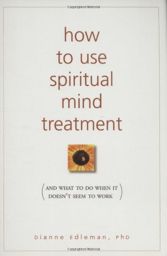 How To Use Spiritual Mind Treatment: And What To Do When It Doesnt Seem To Work