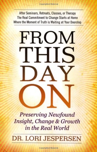 9780875168470: From This Day On: Preserving Newfound Insight, Change & Growth in the Real World