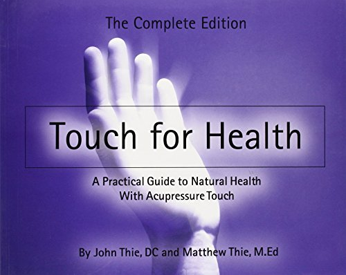 9780875168715: Touch for Health: The Complete Edition - a Practical Guide to Natural Health With Acupressure Touch and Massage