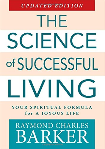 The Science of Successful Living : Your: Raymond Charles Barker