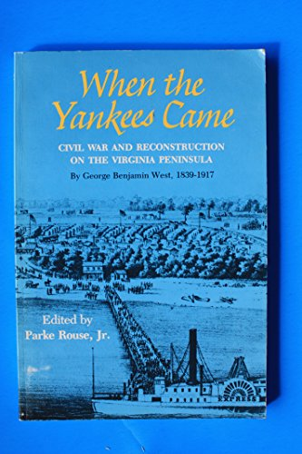 When the Yankee Came: Civil War and Reconstruction on the Virginia Peninsula: West, George Benjamin...