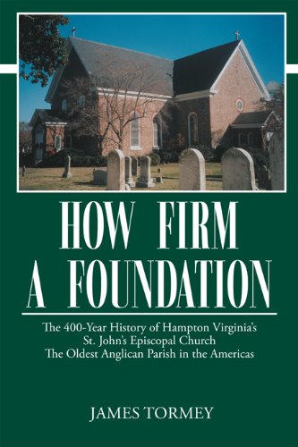 9780875171357: How Firm A Foundation, The 400-Year History of Hampton Virginia's St. John's Episcopal Church The Oldest Anglican parish in the Americas