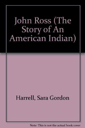 John Ross (The Story of An American Indian): Harrell, Sara Gordon