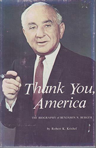Thank you, America: The biography of Benjamin N. Berger by Krishef, Robert K