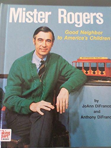 Mister Rogers: Good Neighbor to America's Children: Joann Difranco; Anthony