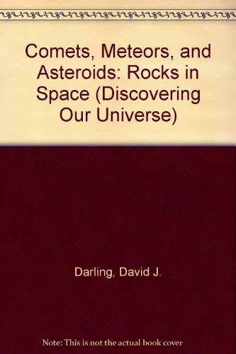 Comets, Meteors, and Asteroids: Rocks in Space (Discovering Our Universe): Darling, David J.
