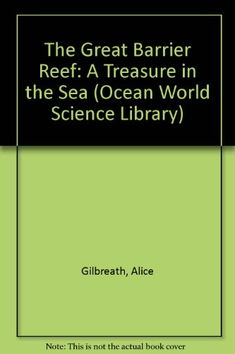 The Great Barrier Reef: A Treasure in the Sea (Ocean World Science Library) [.