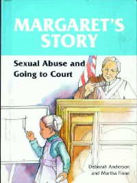 Margaret's Story: Sexual Abuse and Going to Court (Child Abuse Books) (0875183204) by Anderson, Deborah; Finne, Martha