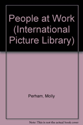 People at Work (International Picture Library) (9780875183336) by Molly Perham
