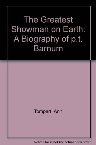 The Greatest Showman on Earth: A Biography: Tompert, Ann