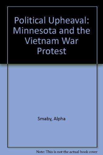 Political Upheaval: Minnesota and the Vietnam War: Smaby, Alpha
