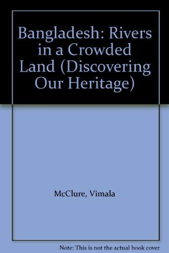 Bangladesh: Rivers in a Crowded Land (Discovering Our Heritage): McClure, Vimala