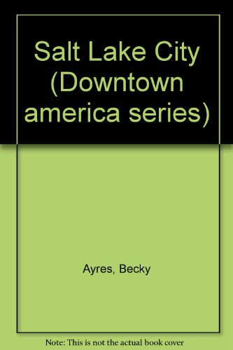Salt Lake City (Downtown America Series): Hickox, Rebecca; Ayres,