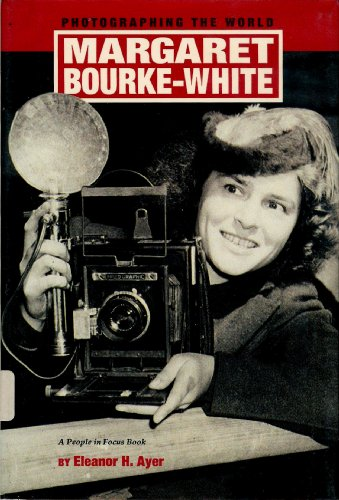 Margaret Bourke-White: Photographing the World (People in Focus): Ayer, Eleanor H.
