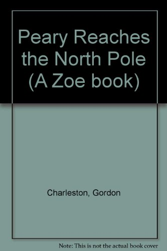 Peary Reaches the North Pole (Great 20th Century Expeditions): Charleston, Gordon