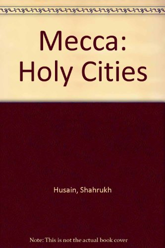 Mecca (Holy Cities): Husain, Shahrukh