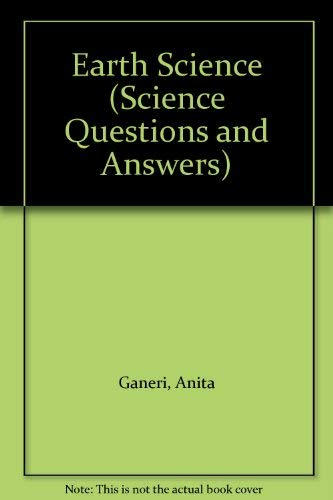 Earth Science (Science Questions and Answers) (9780875185774) by Ganeri, Anita