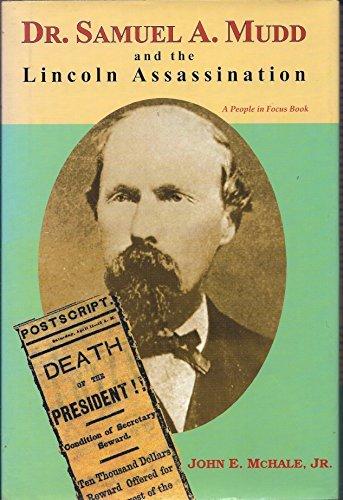 Dr. Samuel A. Mudd and the Lincoln Assassination: McHale, John E., Jr.
