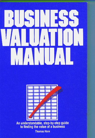 Business Valuation Manual : An understandable, step-by-step: Thomas W. Horn