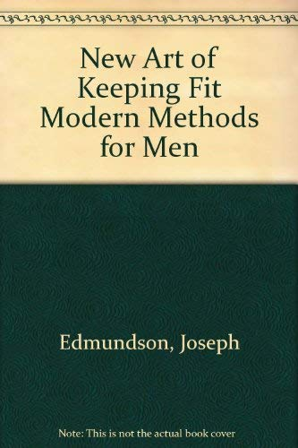New Art of Keeping Fit Modern Methods for Men: Edmundson, Joseph