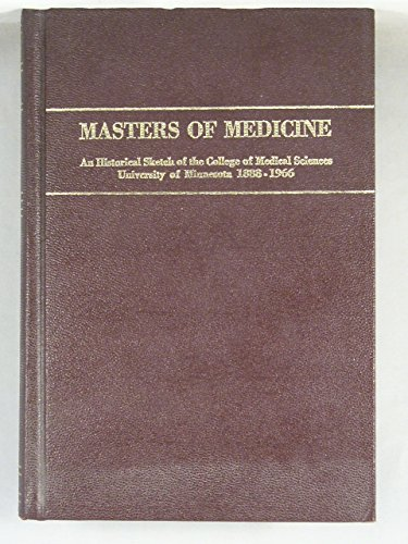Masters of Medicine: An Historical Scetch of the College of Medical Sciences, University of ...