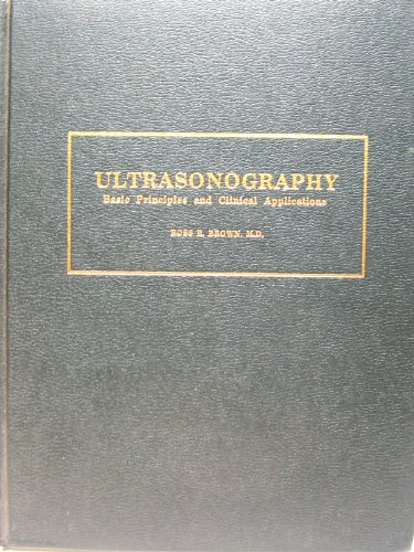 Ultrasonography: Basic Principles and Clinical Applications: Brown, Ross E.