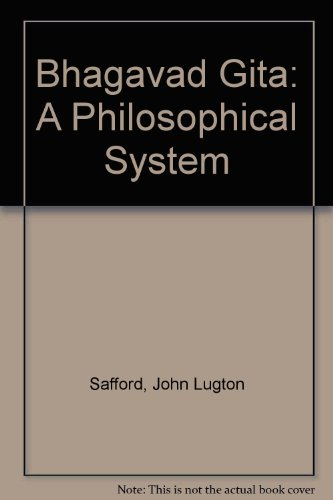Bhagavad-Gita : A Philosophical System: Raval, Hasmukh M.; Safford, John L.