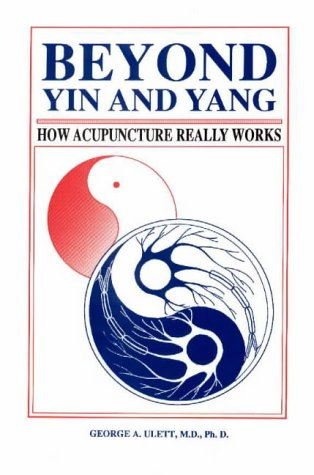 9780875274904: Beyond Ying and Yang: How Acupuncture Really Works