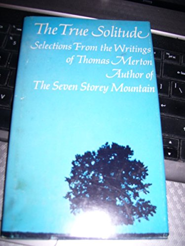 True Solitude : Selections from the Writings: Thomas Merton